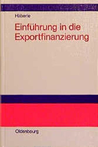 Einführung in die Exportfinanzierung: Lehrbuch zur finanziellen Abwicklung von Exportgeschäften der Industrie- und Handelsbetriebe sowie zu den Auslandsgeschäften der Banken
