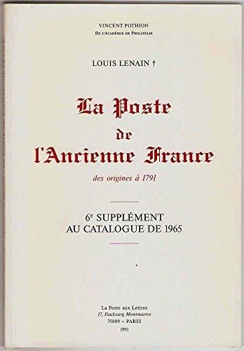 La poste de l'ancienne France des origines  1791. 6e supplment au catalogue de 1965.