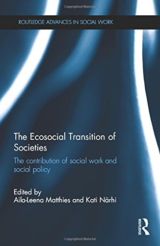 The Ecosocial Transition of Societies: The contribution of social work and social policy (Routledge Advances in Social Work)