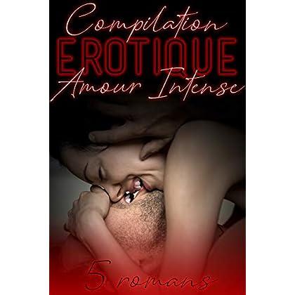 Amour INTENSE (Compilation Érotique): 5 Histoires et Romans Adultes