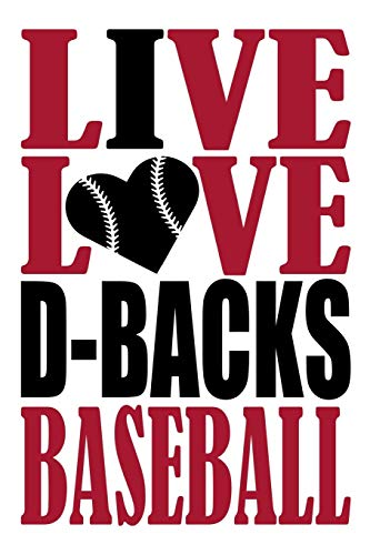 Live Love D-Backs Baseball Journal: A lined notebook for the Arizona D-Backs fan, 6x9 inches, 200 pages. Live Love Baseball in red and I Heart D-Backs in black. (Sports Fan Journals)
