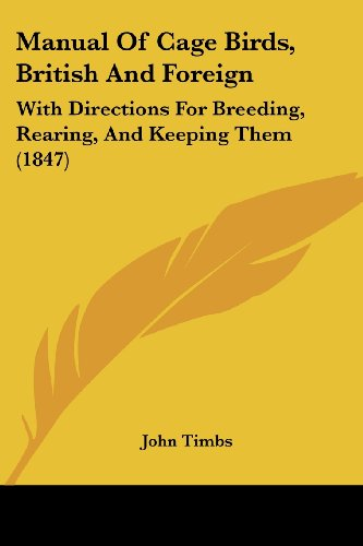 Manual Of Cage Birds, British And Foreign: With Directions For Breeding, Rearing, And Keeping Them (1847)