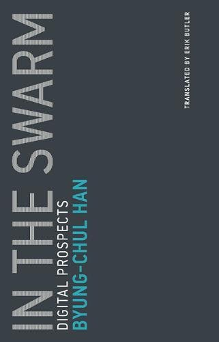 In the Swarm: Volume 3: Digital Prospects (Untimely Meditations) por Byung-Chul Han