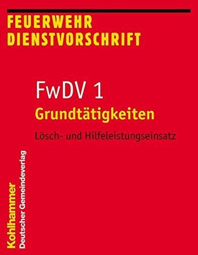 Grundtätigkeiten - Lösch- und Hilfeleistungseinsatz (Feuerwehrdienstvorschriften) (2007-06-28)