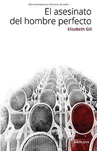 El asesinato del hombre perfecto par Elizabeth Gill
