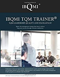 IBQMI TQM TRAINER® - TQM LEADERSHIP, QUALITY AND EXCELLENCE!: Master the management strategy that aims to deliver long term success through customer satisfaction.