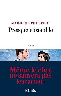 Presque ensemble par Marjorie Philibert
