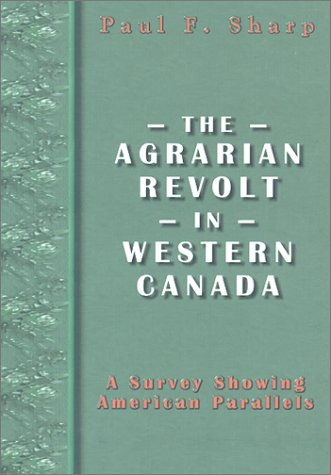 He Agrarian Revolt in Western Canada (Canadian Plains Reprints Series) por Paul F. Sharp