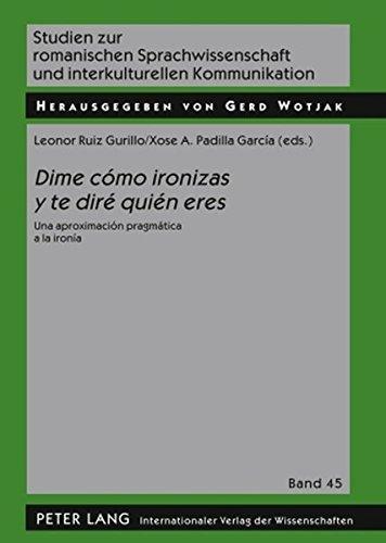 «Dime cómo ironizas y te diré quién eres»: Una aproximación pragmática a la ironía (Studien zur romanischen Sprachwissenschaft und interkulturellen Kommunikation)