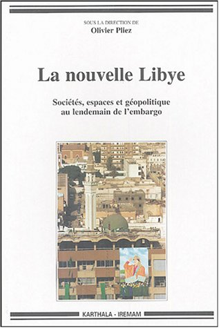 La nouvelle Libye : Sociétés, espaces et géopli...