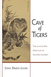 Cave of Tigers: The Living Zen Practice of Dharma Combat (Dharma Communications) by John Daido Loori (2008-06-10)