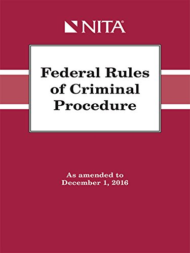 Federal Rules of Criminal Procedure: As Amended to December 1, 2016 (Nita) - Trial Advocacy Nita