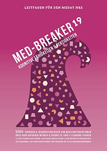 Med-Breaker 19 - MedAT 2019, Medizin studieren in Österreich: Lösungsstrategien, Leitfaden und 5.000+ Übungen (inkl. 1.000 eLearning Figuren): MedAT-H & MedAT-Z Vorbereitung