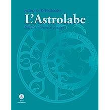 L'ASTROLABE. Histoire, théorie et pratique