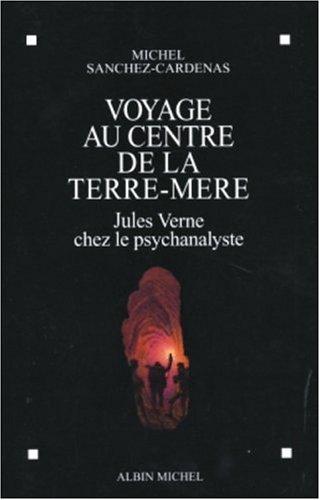 Voyage au centre de la Terre-Mre : Jules Verne chez le Psychanalyste