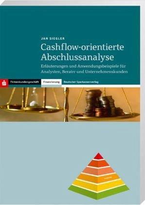 Cashflow-orientierte Abschlussanalyse: Erläuterungen und Anwendungsbeispiele für Analysten, Berater und Unternehmenskunden