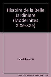 Histoire de la Belle Jardinière par François Faraut