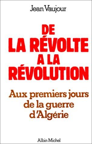 De la révolte à la révolution : Aux premiers jours de la guerre d'Algérie