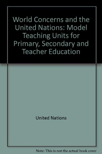 World Concerns and the United Nations: Model Teaching Units for Primary, Secondary and Teacher Education
