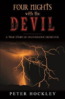 Four Nights With The Devil: A True Story Of Deliverance From Evil by [Hockley, Peter]