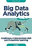 Big Data Analytics. Analizzare e interpretare dati con il machine learning