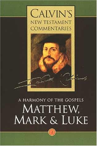Calvin's New Testament Commentaries: A Harmony of the Gospels Matthew, Mark and Luke, Vol II Vol 2