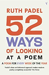 52 Ways Of Looking At A Poem: or How Reading Modern Poetry Can Change Your Life: A Poem for Every Week of the Year
