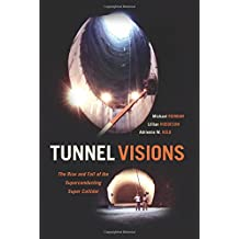 Tunnel Visions – The Rise and Fall of the Superconducting Super Collider