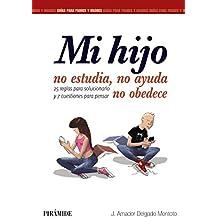 Mi Hijo No Estudia, No Ayuda, No Obedece (Guías Para Padres Y Madres) de J. Amador Delgado Montoto (30 abr 2015) Tapa blanda