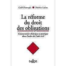 La réforme du droit des obligations. Commentaire théorique et pratique dans l'ordre du Code civil (Hors collection Dalloz)