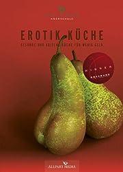 Erotik Küche: Gesunde und frische Küche für wenig Geld. (Ausgezeichnet mit dem GOURMAND WORLD COOKBOOK AWARD, BESTE KOCHBUCHSERIE DEUTSCHLANDS)