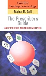 Essential Psychopharmacology: the Prescriber's Guide: Antipsychotics and Mood Stabilizers (Essential Psychopharmacology Series) 1st Edition by Stahl, Stephen M. (2006) Paperback
