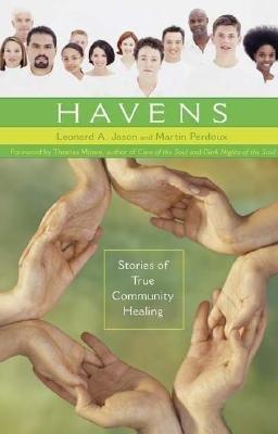 By Leonard Jason ; Martin Perdoux ; Thomas Moore ( Author ) [ Havens: Stories of True Community Healing Contemporary Psychology (Praeger) By Jun-2004 Hardcover