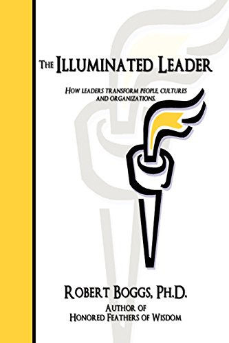 The Illuminated Leader: How Leaders Transform People, Cultures and Organizations