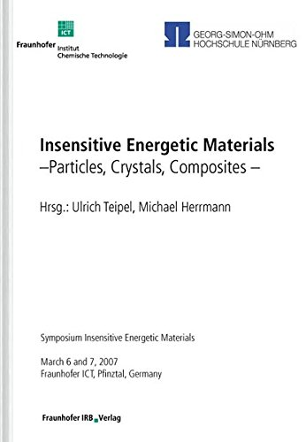 Insensitive Energetic Materials. Particles, Crystals, Composites.: Symposium Insensitive Energetic Materials, March 6 and 7, 2007, Fraunhofer ICT, Pfinztal, Germany.