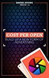 Cost Per Open: Build Up A New Form Of Advertising (English Edition)
