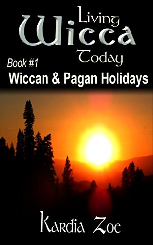 Wiccan & Pagan Holidays: An Easy Beginner's Guide to Celebrating Sabbats and Esbats (Living Wicca Today Book 1) (English Edition)