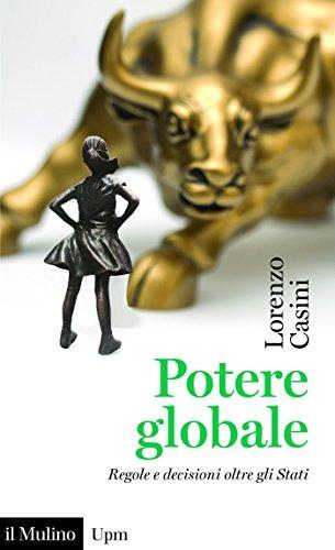Potere globale: Regole e decisioni oltre gli Stati (Universale paperbacks Il Mulino)