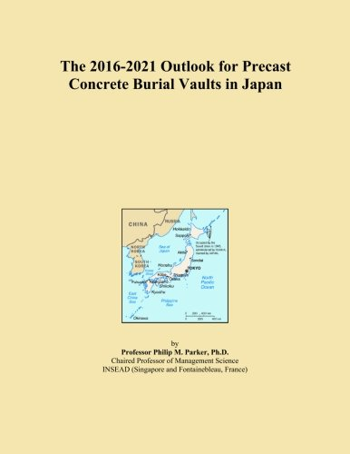 The 2016-2021 Outlook for Precast Concrete Burial Vaults in Japan