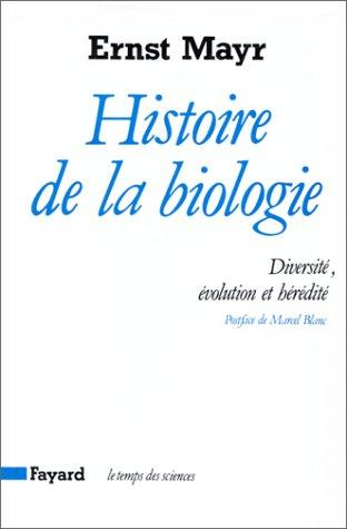 Histoire de la biologie. Diversité, évolution et hérédité par Ernst Mayr