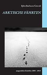 Arktische Fährten: ausgewählte Gedichte 2005 - 2015