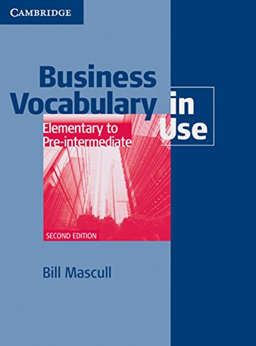 Business Vocabulary in Use: Elementary to Pre-intermediate Second edition. Edition with answers