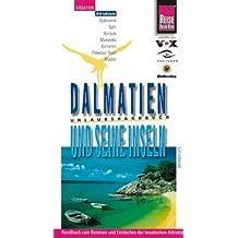Dalmatien und seine Inseln. Know-How Urlaubshandbuch. Split, Dubrovnik, Brac, Hvar, Korcula, Mljet, Vis, Dugi