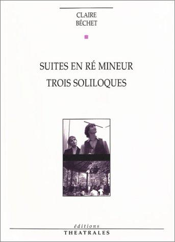 Suites en ré mineur : Trois soliloques par Claire Béchet