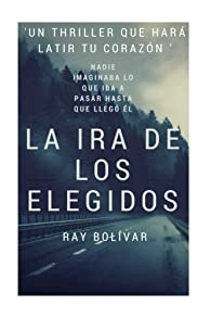 La ira de los elegidos par Ray Bolívar