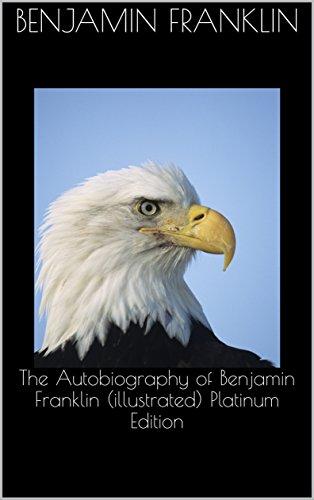 the-autobiography-of-benjamin-franklin-illustrated-platinum-edition-english-edition