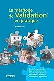 La méthode de Validation en pratique (2e édition) - Des techniques simples pour communiquer avec les personnes atteintes de maladie