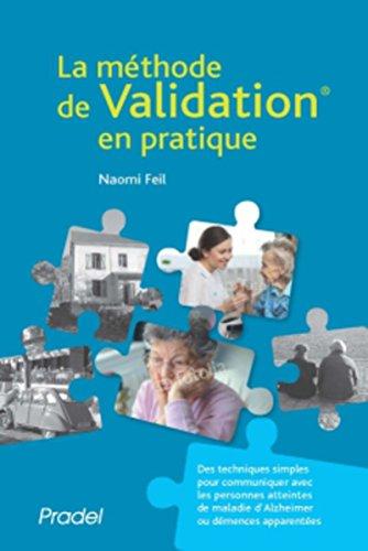 La méthode de Validation en pratique (2e édition): Des techniques simples pour communiquer avec les personnes atteintes de maladie