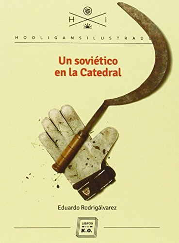 Un soviético en la catedral (Hooligans Ilustrados) por Eduardo Rodrigálvarez Fernández