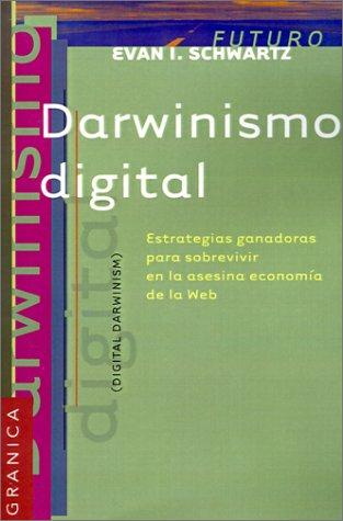 Descargar Libro Darwinismo Digital: Estrategias Ganadoras Para Sobrevivir en la Asesina Economia de la Web = Digital Darwinism de Evan Schwartz